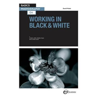 Basics Photography 06: Working in Black & White (BOK)