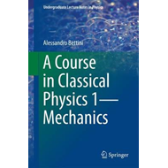 Course in Classical Physics 1-Mechanics (BOK)