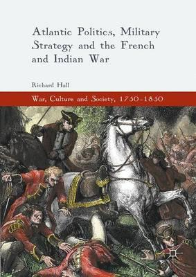 Atlantic Politics, Military Strategy and the French and Indi (BOK)
