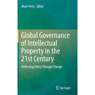 Global Governance of Intellectual Property in the 21st Centu (BOK)