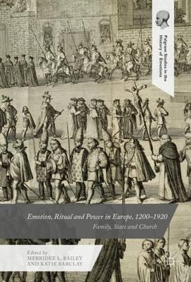 Emotion, Ritual and Power in Europe, 1200-1920 (BOK)