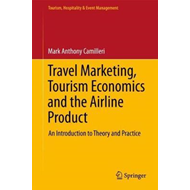 Travel Marketing, Tourism Economics and the Airline Product (BOK)