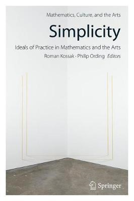 Simplicity: Ideals of Practice in Mathematics and the Arts (BOK)