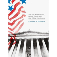 New Roberts Court, Donald Trump, and Our Failing Constitutio (BOK)