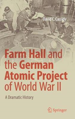 Farm Hall and the German Atomic Project of World War II (BOK)