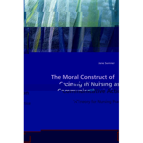 Moral Construct of Caring in Nursing as Communicative Action (BOK)