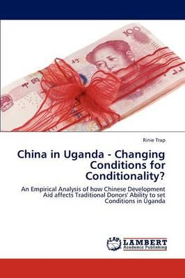 China in Uganda - Changing Conditions for Conditionality? (BOK)