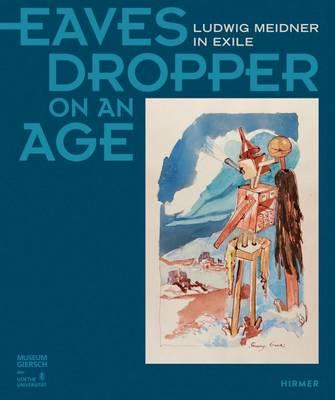 Eavesdropper on an Age: Ludwig Meidner in Exile (BOK)