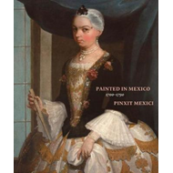 Painted in Mexico, 1700-1790 Pinxit Mexici (BOK)
