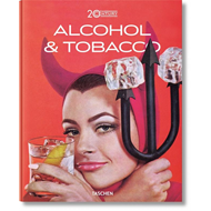 Jim Heimann. 20th Century Alcohol & Tobacco Ads (BOK)