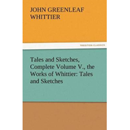 Tales and Sketches, Complete Volume V., the Works of Whittie (BOK)
