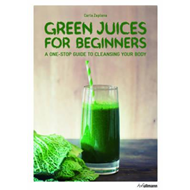 Green Juices for Beginners: A One-Stop Guide to Cleansing Yo (BOK)