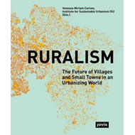 Ruralism: The Future of Villages and Small Towns in an Urban (BOK)