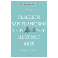 111 Places in San Francisco That You Must Not Miss (BOK)