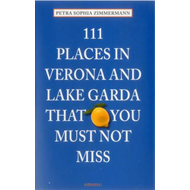 111 Places in Verona and Lake Garda That You Must Not Miss (BOK)
