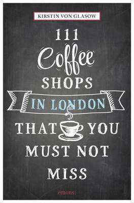 111 Coffee Shops in London That You Must Not Miss (BOK)