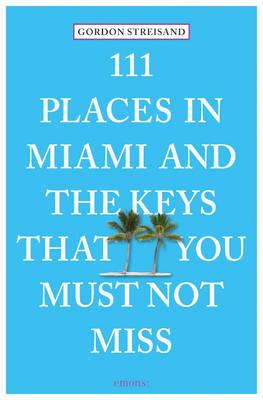 111 Places in Miami and the Keys That You Must Not Miss (BOK)