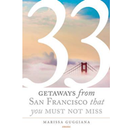 33 Getaways from San Francisco That You Must Not Miss (BOK)