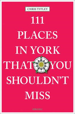 111 Places in York That You Shouldn't Miss (BOK)