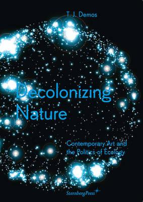 Decolonizing Nature - Contemporary Art and the Politics of E (BOK)