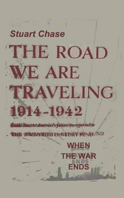 When the War Ends the Road We Are Traveling 1914-1942 (BOK)