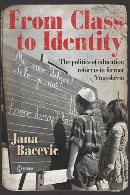 From Class to Identity: The Politics of Education Reforms in Former Yugoslavia (BOK)