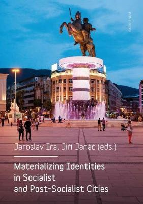 Materializing Identities in Socialist and Post-Socialist Cit (BOK)