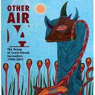 Other Air - the Group of Czech-Slovak Surrealists 1990-2011 (BOK)