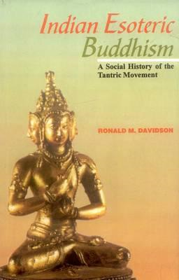 Indian Esoteric Buddhism: A Social History of the Tantric Movement (BOK)