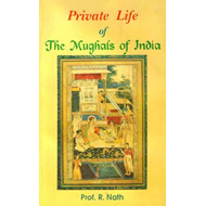 Private Life of the Mughals of India (1526-1803 A.D.) (BOK)