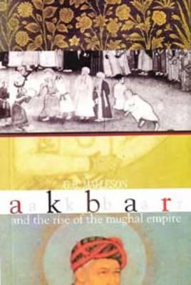 Akbar and the Rise of the Mughal Empire (BOK)