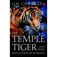 Temple Tiger and More Man-Eaters of Kumaon (BOK)