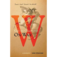 Carl Von Clausewitz's on War: A Biography (BOK)