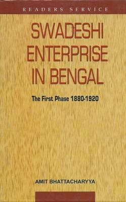 Swadeshi Enterprise in Bengal the First Phase 1880-1920 (BOK)