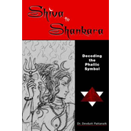 Shiva to Shankara Decoding the Phallic Symbol (BOK)