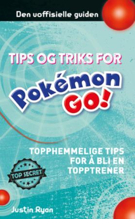 Tips og triks for Pokémon GO! - topphemmelige tips for å bli en topptrener! (BOK)
