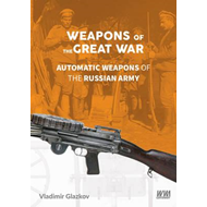 Weapons of the Great War: Automatic Weapons of the Russian A (BOK)