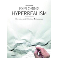 Exploring Hyperrealism: Drawing and Painting Techniques (BOK)