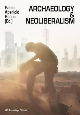 Archaeology and Neoliberalism (BOK)