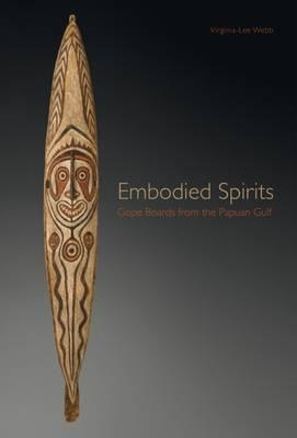 Embodied Spirits - Gope Boards from the Papuan Gulf (BOK)
