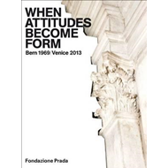 When Attitudes Become Form - Bern 1969/Venice 2013 (BOK)