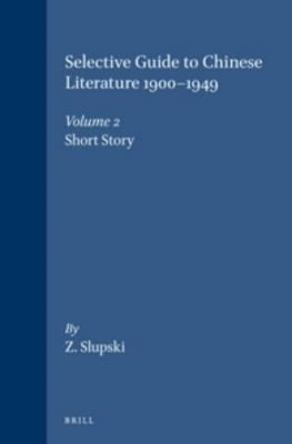 Selective Guide to Chinese Literature 1900-1949, Volume 2 Sh (BOK)