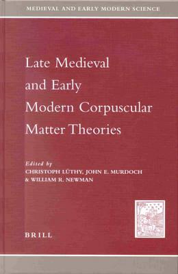 Late Medieval and Early Modern Corpuscular Matter Theories (BOK)