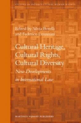 Cultural Heritage, Cultural Rights, Cultural Diversity: New Developments in International Law (BOK)