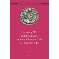 Perceiving War and the Military in Early Christian Gaul (Ca. (BOK)
