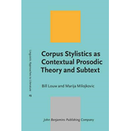 Corpus Stylistics as Contextual Prosodic Theory and Subtext (BOK)