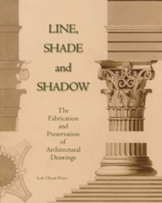 Line, Shade and Shadow: The Fabrication and Preservation of Architectural Drawings (BOK)