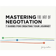 Mastering the Art of Negotiation: Seven Guides for Creating (BOK)