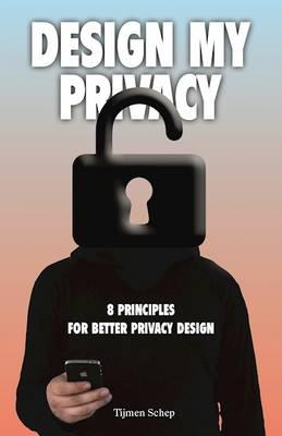 Design My Privacy: A practical guide to protect privacy and (BOK)