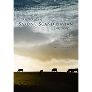 Animals in Saxon and Scandinavian England (BOK)